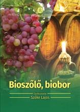 BIOSZŐLŐ, BIOBOR - ÖKOLÓGIAI SZŐLŐTERMESZTÉS ÉS BORÁSZAT - Ekönyv - SZŐKE LAJOS