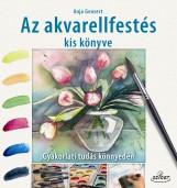 AZ AKVARELLFESTÉS KIS KÖNYVE   GYAKORLATI TUDÁS KÖNNYEDÉN - Ekönyv - GENSERT, ANJA