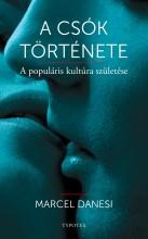 A CSÓK TÖRTÉNETE - A POPULÁRIS KULTÚRA SZÜLETÉSE - Ekönyv - DANESI, MARCEL