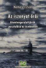 Az iszonyat órái - Atomtengeralattjárók pusztulása az óceánokon - Ebook - Nemere István