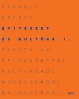 ÉPÍTÉSZET ÉS KULTÚRA I. - ESSZÉK AZ ÉPÍTÉSZETRŐL, KULTÚRÁRÓL, MŰVÉSZEKRŐL - Ekönyv - CSÁGOLY FERENC