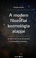 A MODERN FILOZÓFIAI KOZMOLÓGIA ALAPJAI - AZ IDŐ, A TÉR ÉS AZ UNIVERZUM AXIOMATIK - Ebook - GULYÁS ISTVÁN