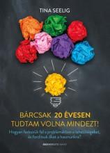 BÁRCSAK 20 ÉVESEN TUDTAM VOLNA MINDEZT! - Ekönyv - SEELIG, TINA