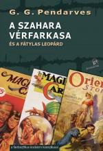 A SZAHARA VÉRFARKASA - ÉS A FÁTYLAS LEOPÁRD - Ekönyv - PENDARVES G. G.