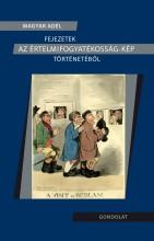 FEJEZETEK AZ ÉRTELMIFOGYATÉKOSSÁG-KÉP TÖRTÉNETÉBŐL - Ekönyv - MAGYAR ADÉL