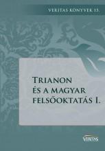 TRIANON ÉS A MAGYAR FELSŐOKTATÁS I. - Ekönyv - MAGYAR NAPLÓ KIADÓ KFT.