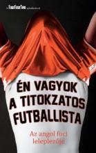 ÉN VAGYOK A TITOKZATOS FUTBALLISTA - AZ ANGOL FOCI LELEPLEZŐJE - Ekönyv - CANDOVER KFT.