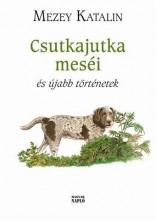 CSUTKAJUTKA MESÉI ÉS ÚJABB TÖRTÉNETEK - ÜKH 2015 - Ekönyv - MEZEY KATALIN