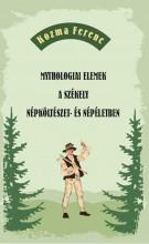 MYTHOLOGIAI ELEMEK A SZÉKELY NÉPKÖLTÉSZET- ÉS NÉPÉLETBEN - Ekönyv - KOZMA FERENC