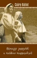 NÉPRAJZI JEGYZETEK A MOLDVAI MAGYAROKRÓL - Ekönyv - CSŰRY BÁLINT