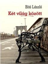 KÉT VILÁG KÖZÖTT - ÜKH 2015 - Ekönyv - BITÓ LÁSZLÓ