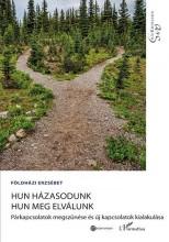 HUN HÁZASODUNK HUN MEG ELVÁLUNK – PÁRKAPCSOLATOK MEGSZŰNÉSE ÉS ÚJ KAPCSOLATOK - Ekönyv - FÖLDHÁZI ERZSÉBET