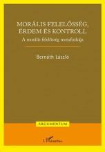 MORÁLIS FELELŐSSÉG, ÉRDEM ÉS KONTROLL – A MORÁLIS FELELŐSSÉG METAFIZIKÁJA - Ekönyv - BERNÁTH LÁSZLÓ