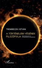 A TÖRTÉNELEM VÉGÉNEK FILOZÓFIÁJA - Ekönyv - TREMBECZKI ISTVÁN