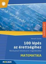 100 LÉPÉS AZ ÉRETTSÉGIHEZ - MATEMATIKA, RENDSZEREZŐ FELADATSOROK MEGOLDÁSOKKAL - Ekönyv - NÉMETH SAROLTA