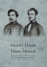ARANY JÁNOS ÉS TOMPA MIHÁLY LEVELEZÉSE (1847–1868), - Ekönyv - Kiczenko Judit