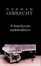 A KOMOLYZENE ANEKDOTAKINCSE - Ekönyv - LEBRECHT, NORMAN