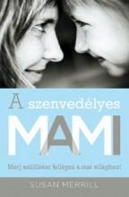A SZENVEDÉLYES MAMI - MERJ SZÜLŐKÉNT FELLÉPNI A MAI VILÁGBAN! - Ekönyv - MERRILL, SUSAN