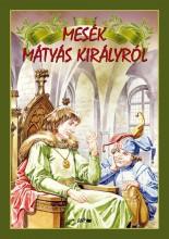 MESÉK MÁTYÁS KIRÁLYRÓL - 2. JAVÍTOTT KIADÁS - Ekönyv - LAZI KIADÓ