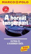 A HORVÁT TENGERPART - ISZTRIA ÉS A KVARNER-ÖBÖL - MARCO POLO - ÚJ TARTALOMMAL! - Ekönyv - CORVINA KIADÓ