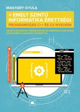 EMELT SZINTŰ INFORMATIKA ÉRETTSÉGI – PROGRAMOZÁS C++ ÉS C# NYELVEN - Ekönyv - MAGYARY GYULA