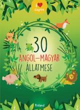 30 ANGOL-MAGYAR ÁLLATMESE - Ekönyv - ROLAND TOYS KFT.
