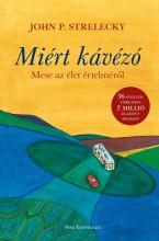 MIÉRT KÁVÉZÓ - MESE AZ ÉLET ÉRTELMÉRŐL - Ekönyv - STRELECKY, JOHN P.