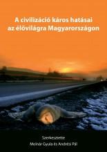 A CIVILIZÁCIÓ KÁROS HATÁSAI AZ ÉLŐVILÁGRA MAGYARORSZÁGON - Ekönyv - MOLNÁR GYULA - ANDRÉSI PÁL
