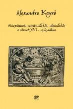 MISZTIKUSOK, SPIRITUALISTÁK, ALKIMISTÁK A NÉMET XVI. SZÁZADBAN - Ekönyv - KOYRÉ, ALEXANDRE