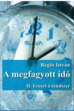 A MEGFAGYOTT IDŐ - II. ERESZT A RENDSZER - Ekönyv - REGÖS ISTVÁN