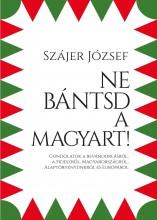 NE BÁNTSD A MAGYART! - Ekönyv - SZÁJER JÓZSEF