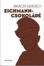 EICHMANN-CSOKOLÁDÉ - Ebook - BIKÁCSY GERGELY