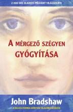 A MÉRGEZŐ SZÉGYEN GYÓGYÍTÁSA - Ekönyv - BRADSHAW, JOHN