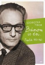 BÁNOM IS ÉN - NAPLÓK 1953–1961 - Ekönyv - SZOBOTKA TIBOR