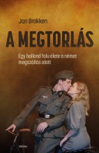 A MEGTORLÁS - EGY HOLLAND FALU ÉLETE A NÉMET MEGSZÁLLÁS ALATT - Ebook - BROKKEN, JAN