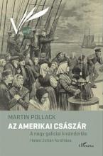 AZ AMERIKAI CSÁSZÁR – A NAGY GALÍCIAI KIVÁNDORLÁS - Ekönyv - POLLACK, MARTIN