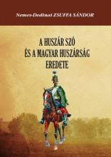 A HUSZÁR SZÓ ÉS A MAGYAR HUSZÁRSÁG EREDETE - Ebook - NEMES-DEDINAI ZSUFFA SÁNDOR