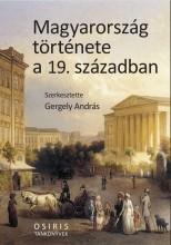 MAGYARORSZÁG TÖRTÉNETE A 19. SZÁZADBAN -  FŰZÖTT - Ekönyv - OSIRIS KIADÓ ÉS SZOLGÁLTATÓ KFT.