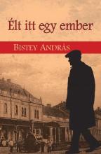 ÉLT ITT EGY EMBER - Ekönyv - BISTEY ANDRÁS