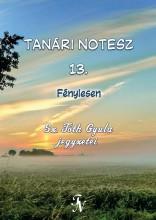 TANÁRI NOTESZ 13. - FÉNYLESEN - Ekönyv - SZ. TÓTH GYULA