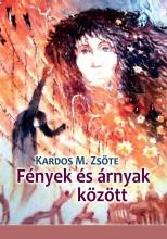 FÉNYEK ÉS ÁRNYAK KÖZÖTT - VÁLOGATOTT ÉS ÚJ VERSEK - Ekönyv - KARDOS M. ZSÖTE