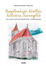 TEMPLOMHAJÓ, KŐOLTÁR, KÁLVÁRIA, HARANGLÁB - Ekönyv - MEDNYÁNSZKY MIKLÓS