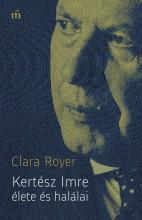 KERTÉSZ IMRE ÉLETE ÉS HALÁLAI - Ekönyv - ROYER, CLARA
