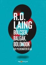 BÖLCSEK, BALGÁK, BOLONDOK - EGY PSZICHIÁTER ÚTJA - Ekönyv - LAING, R.D.