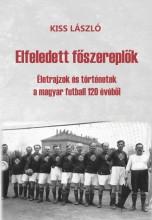 ELFELEDETT FŐSZEREPLŐK - Ekönyv - KISS LÁSZLÓ