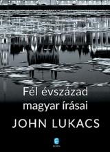 FÉL ÉVSZÁZAD MAGYAR ÍRÁSAI - Ekönyv - LUKACS, JOHN