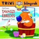 TRIXI KÖNYVEK - TAVASZI ÉBREDÉS - Ekönyv - TÓTH ESZTER