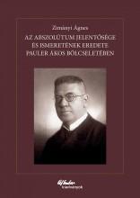 AZ ABSZOLÚTUM JELENTŐSÉGE ÉS ISMERETÉNEK EREDETE PAULER ÁKOS BÖLCSELETÉBEN - Ekönyv - ZIMÁNYI ÁGNES