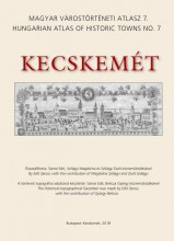 KECSKEMÉT – MAGYAR VÁROSTÖRTÉNETI ATLASZ 7. - Ekönyv - MTA BÖLCSÉSZETTUDOMÁNYI KUTATÓKÖZPONT TÖ