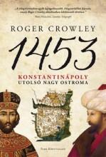 1453 - KONSTANTINÁPOLY UTOLSÓ NAGY OSTROMA - FŰZÖTT - Ekönyv - CROWLEY, ROGER